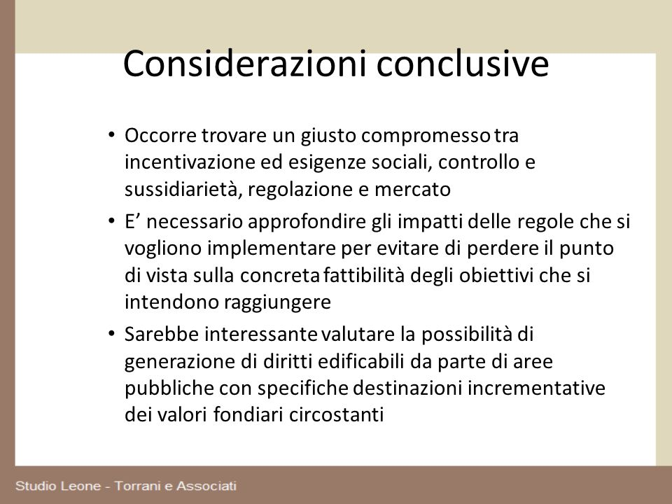 Considerazioni conclusive Occorre trovare un giusto compromesso tra incentivazione ed esigenze sociali, controllo e sussidiarietà, regolazione e merca