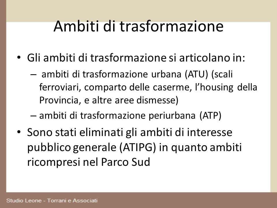 Ambiti di trasformazione Gli ambiti di trasformazione si articolano in: – ambiti di trasformazione urbana (ATU) (scali ferroviari, comparto delle case