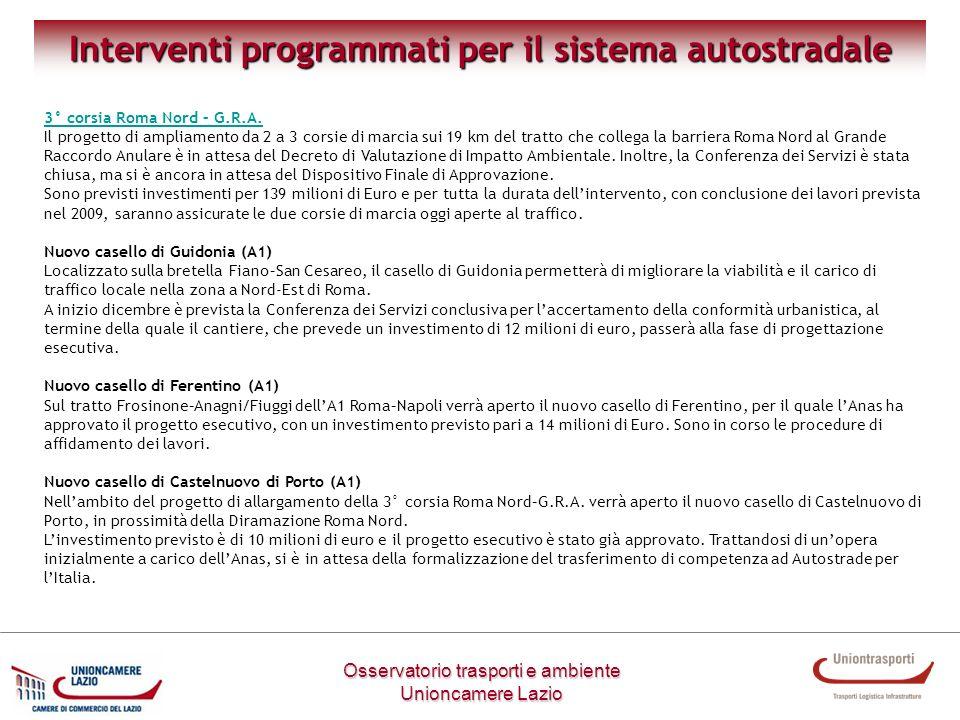 Interventi programmati per il sistema autostradale Osservatorio trasporti e ambiente Unioncamere Lazio 3° corsia Roma Nord – G.R.A. 3° corsia Roma Nor