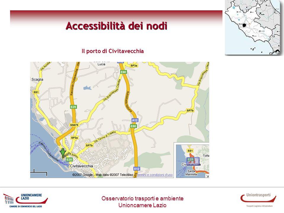 Osservatorio trasporti e ambiente Unioncamere Lazio Accessibilità dei nodi Il porto di Civitavecchia