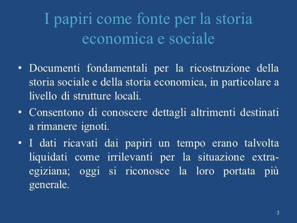 2 I papiri come fonte per la storia economica e sociale Documenti fondamentali per la ricostruzione della storia sociale e della storia economica, in particolare a livello di strutture locali.
