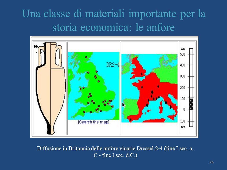 26 Una classe di materiali importante per la storia economica: le anfore Diffusione in Britannia delle anfore vinarie Dressel 2-4 (fine I sec.