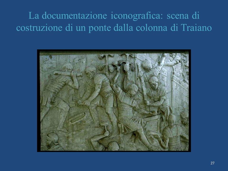 27 La documentazione iconografica: scena di costruzione di un ponte dalla colonna di Traiano