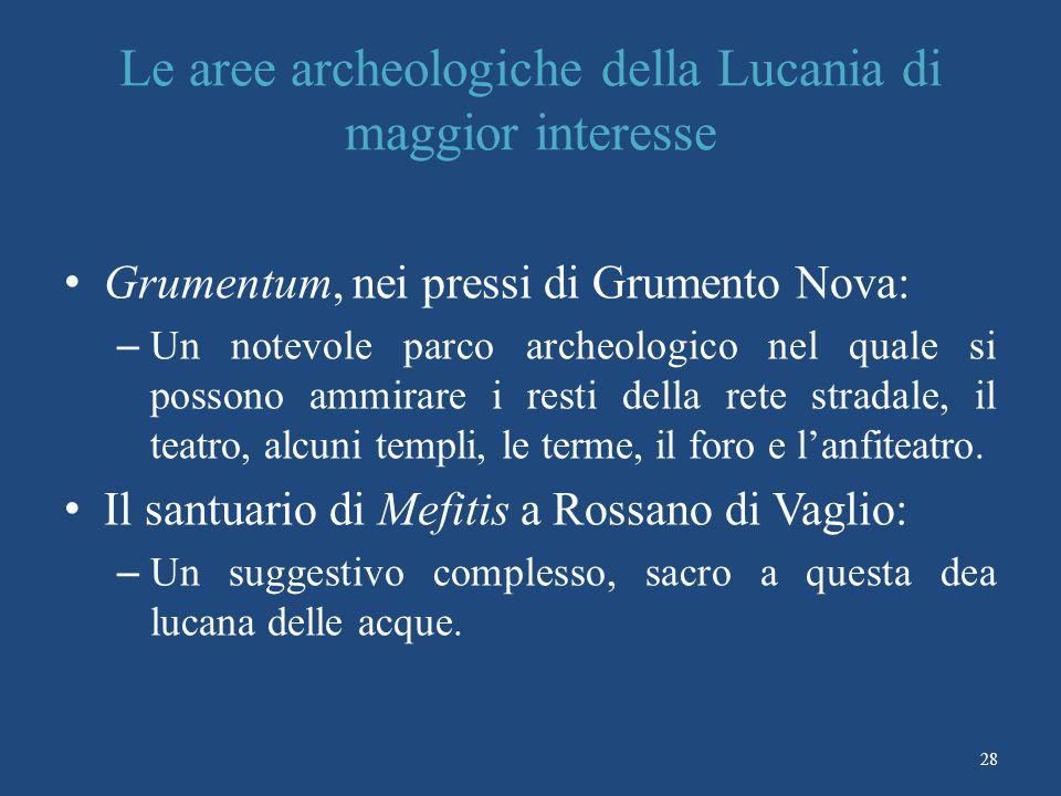 Le aree archeologiche della Lucania di maggior interesse Grumentum, nei pressi di Grumento Nova: – Un notevole parco archeologico nel quale si possono ammirare i resti della rete stradale, il teatro, alcuni templi, le terme, il foro e lanfiteatro.