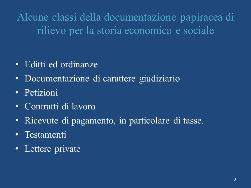 3 Alcune classi della documentazione papiracea di rilievo per la storia economica e sociale Editti ed ordinanze Documentazione di carattere giudiziario Petizioni Contratti di lavoro Ricevute di pagamento, in particolare di tasse.