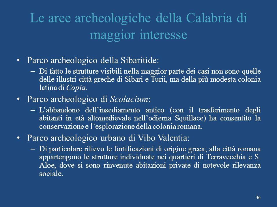 Le aree archeologiche della Calabria di maggior interesse Parco archeologico della Sibaritide: – Di fatto le strutture visibili nella maggior parte dei casi non sono quelle delle illustri città greche di Sibari e Turii, ma della più modesta colonia latina di Copia.