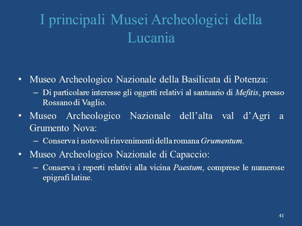 I principali Musei Archeologici della Lucania Museo Archeologico Nazionale della Basilicata di Potenza: – Di particolare interesse gli oggetti relativi al santuario di Mefitis, presso Rossano di Vaglio.