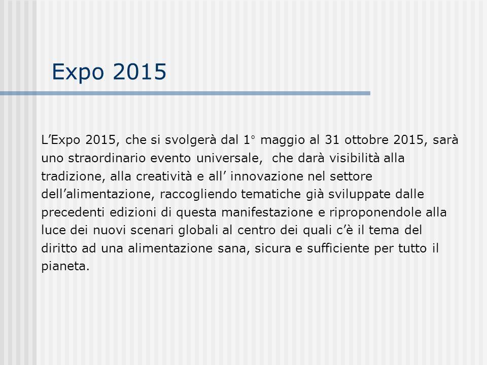 Expo 2015 LExpo 2015, che si svolgerà dal 1° maggio al 31 ottobre 2015, sarà uno straordinario evento universale, che darà visibilità alla tradizione,