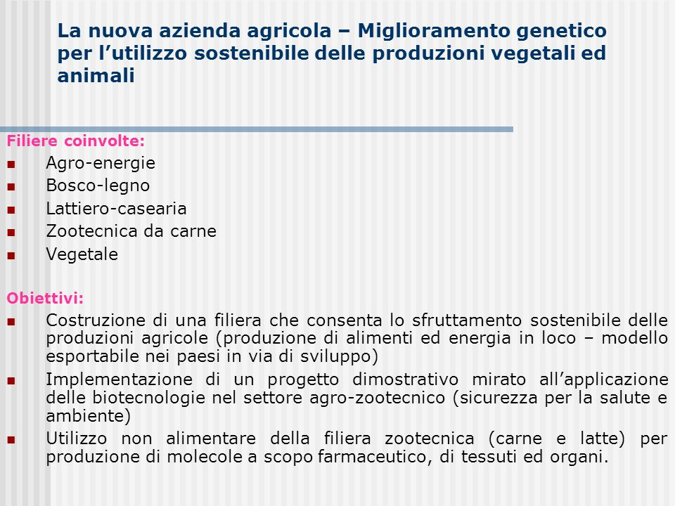 La nuova azienda agricola – Miglioramento genetico per lutilizzo sostenibile delle produzioni vegetali ed animali Filiere coinvolte: Agro-energie Bosc