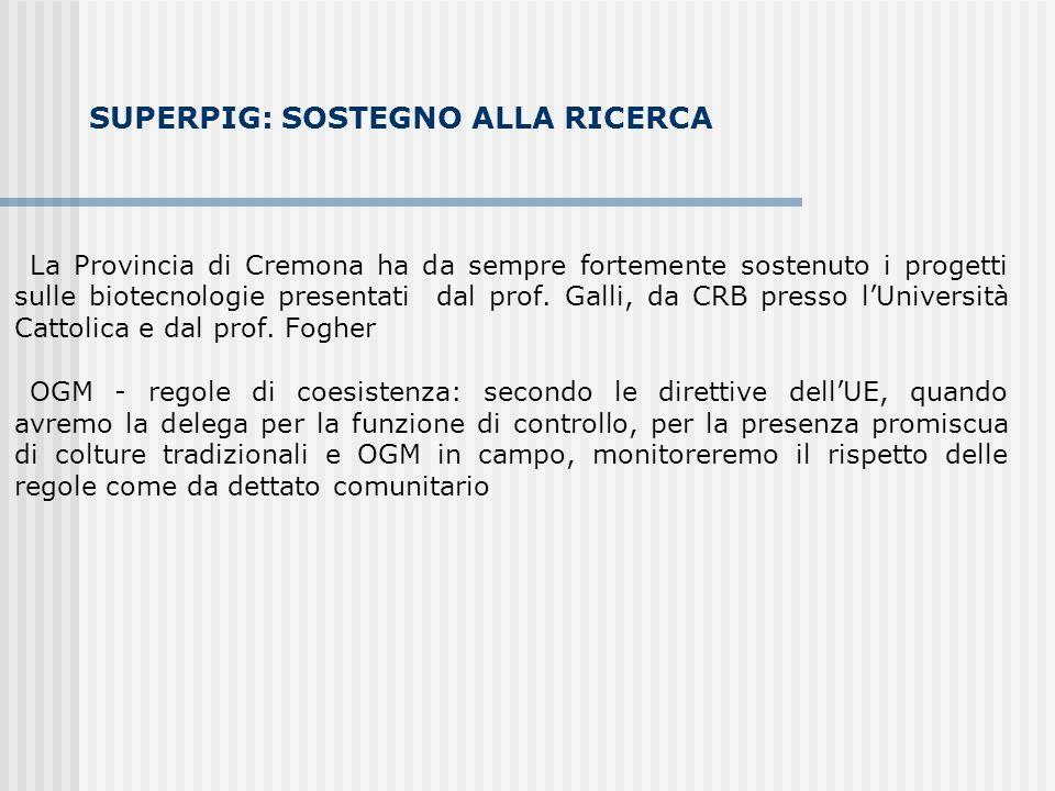 SUPERPIG: SOSTEGNO ALLA RICERCA La Provincia di Cremona ha da sempre fortemente sostenuto i progetti sulle biotecnologie presentati dal prof.