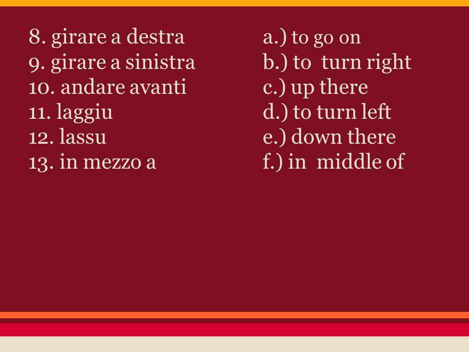 8. girare a destraa.) to go on 9. girare a sinistrab.) to turn right 10.