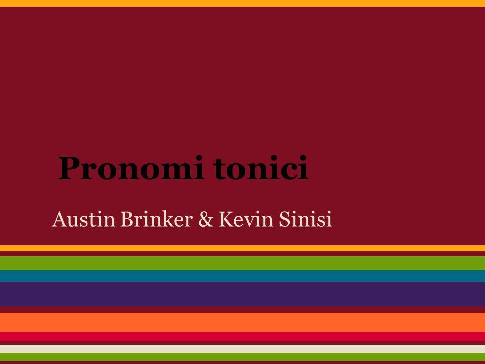 Pronomi tonici Austin Brinker & Kevin Sinisi