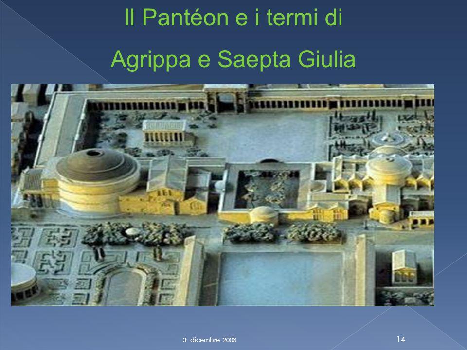 3 dicembre 2008 14 Il Pantéon e i termi di Agrippa e Saepta Giulia