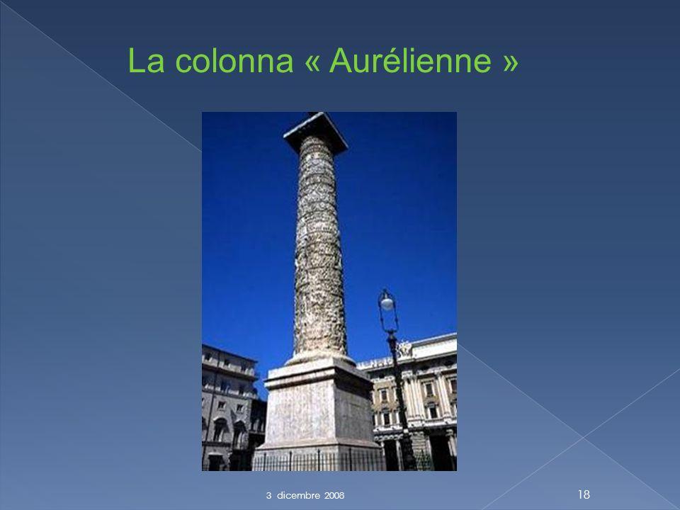 3 dicembre 2008 18 La colonna « Aurélienne »