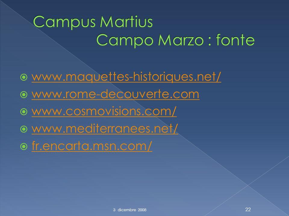 www.maquettes-historiques.net/ www.rome-decouverte.com www.cosmovisions.com/ www.mediterranees.net/ fr.encarta.msn.com/ 22 3 dicembre 2008
