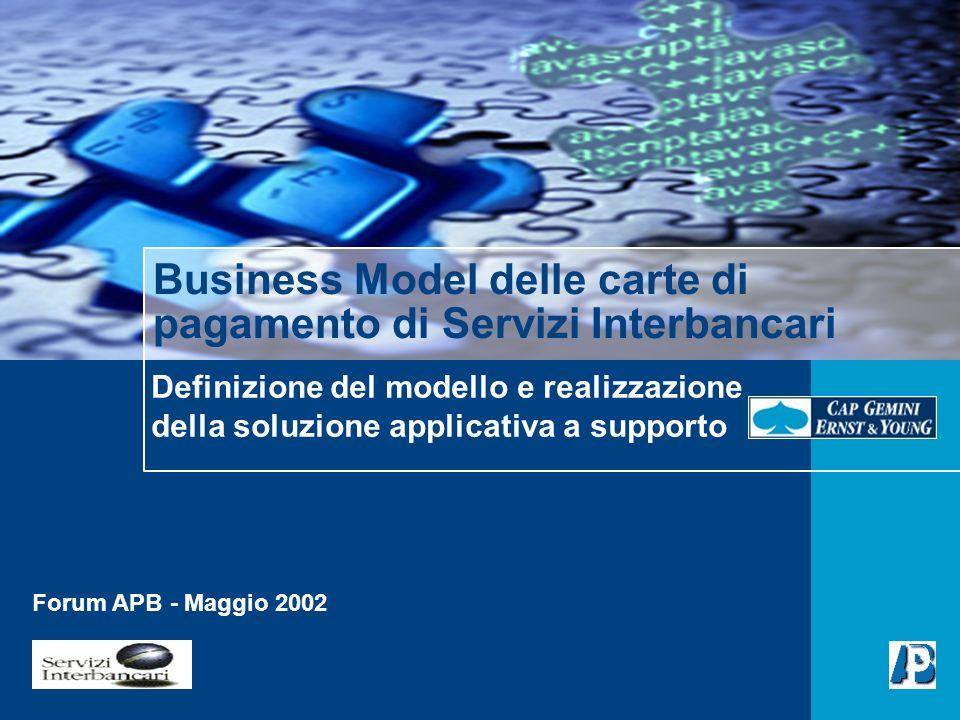 Definizione del modello e realizzazione della soluzione applicativa a supporto Business Model delle carte di pagamento di Servizi Interbancari Forum APB - Maggio 2002