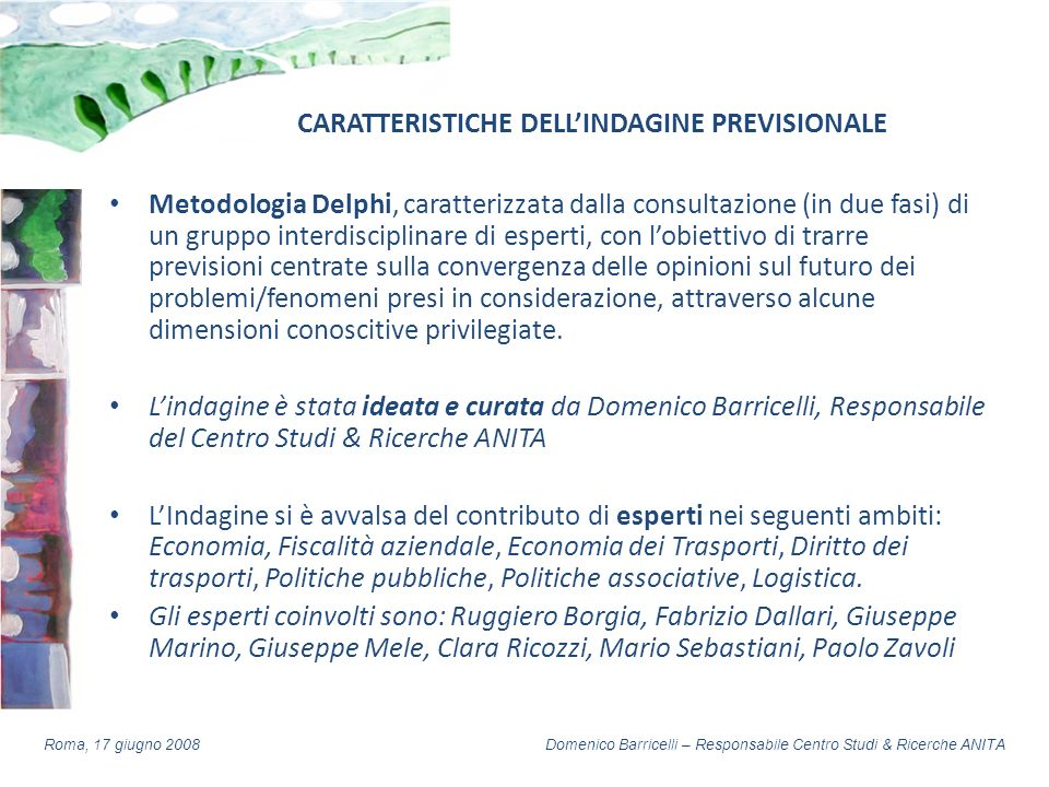 Domenico Barricelli – Responsabile Centro Studi & Ricerche ANITARoma, 17 giugno 2008 CARATTERISTICHE DELLINDAGINE PREVISIONALE Metodologia Delphi, car