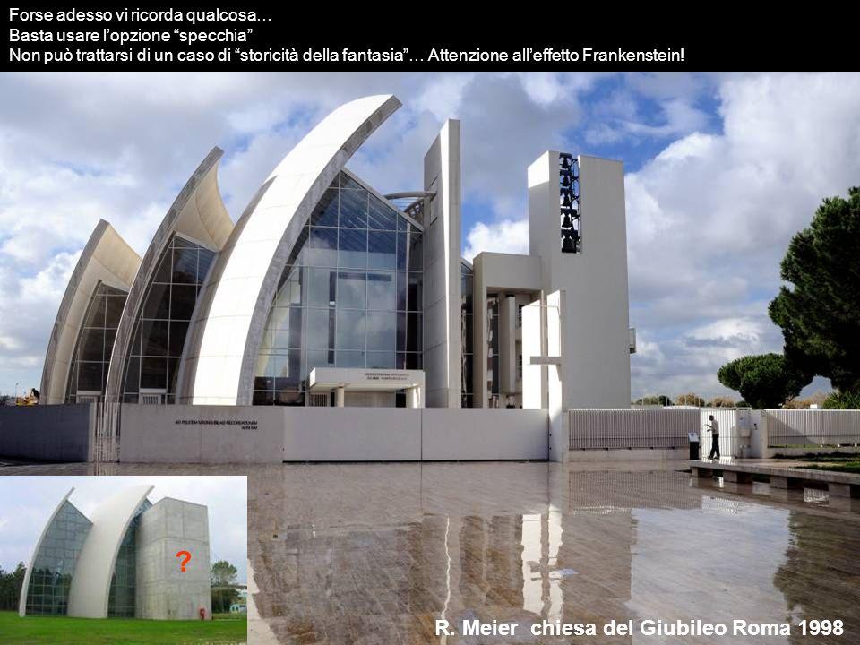 R. Meier chiesa del Giubileo Roma 1998 Forse adesso vi ricorda qualcosa… Basta usare lopzione specchia Non può trattarsi di un caso di storicità della