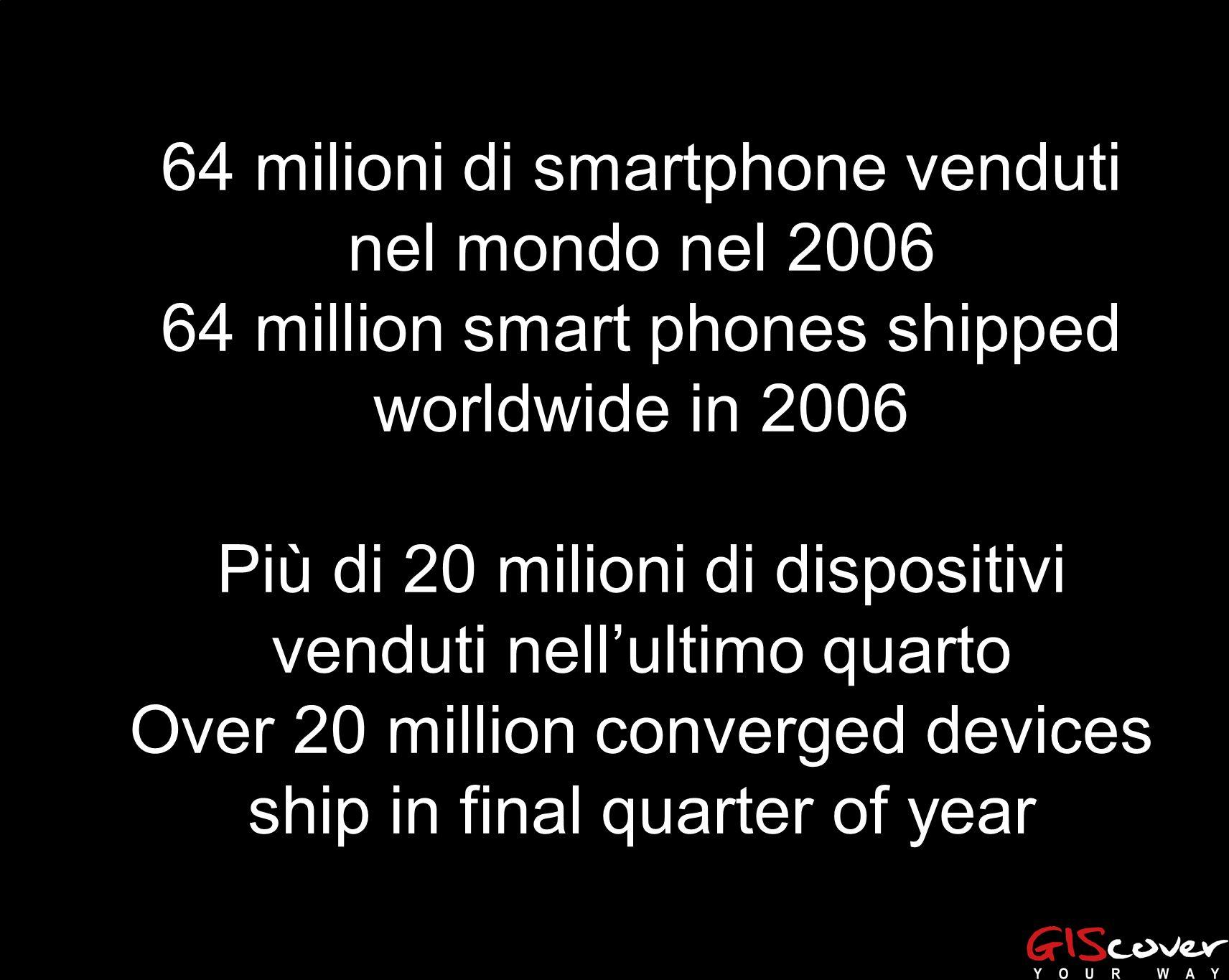64 milioni di smartphone venduti nel mondo nel 2006 64 million smart phones shipped worldwide in 2006 Più di 20 milioni di dispositivi venduti nellult