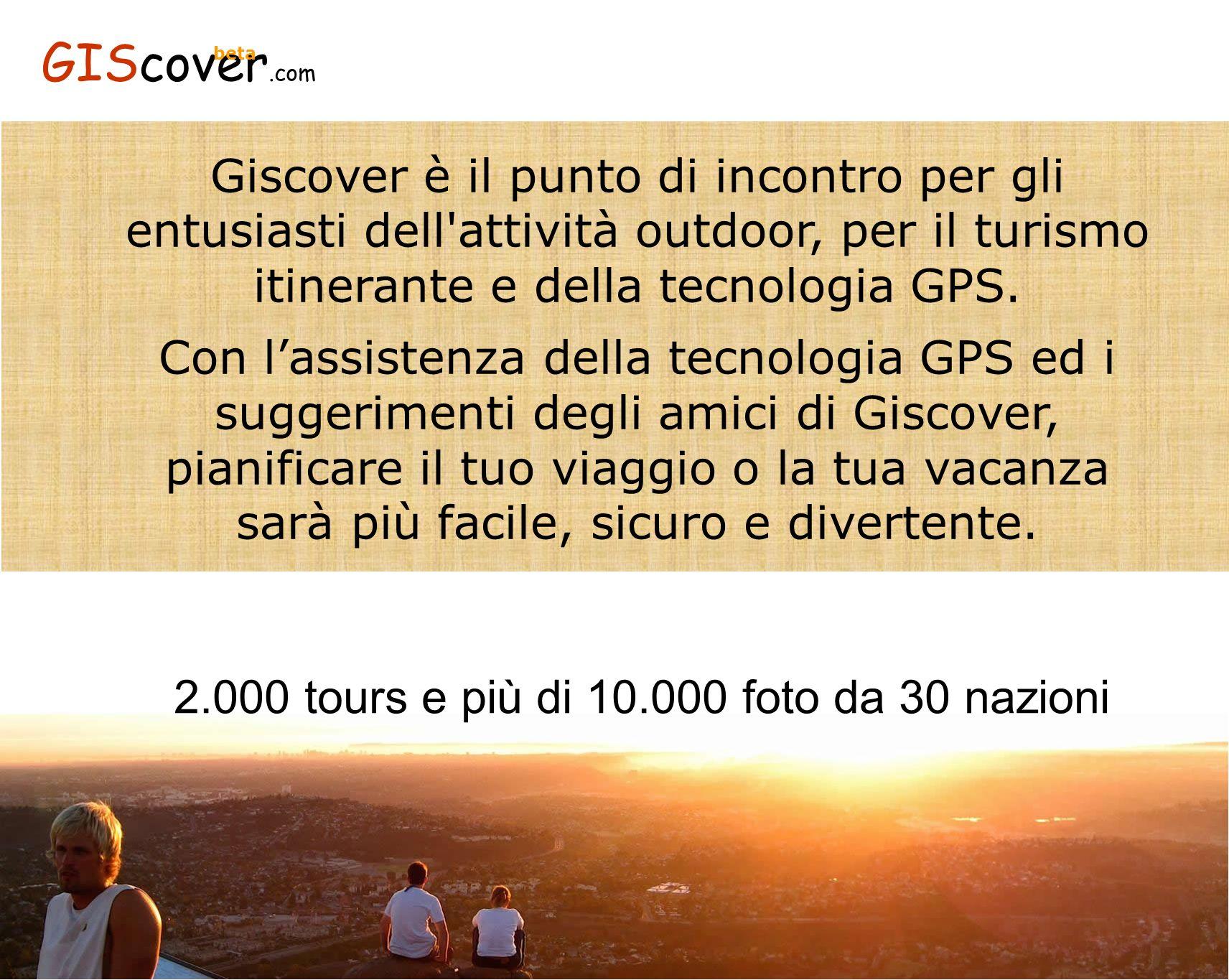2.000 tours e più di 10.000 foto da 30 nazioni Giscover è il punto di incontro per gli entusiasti dell'attività outdoor, per il turismo itinerante e d