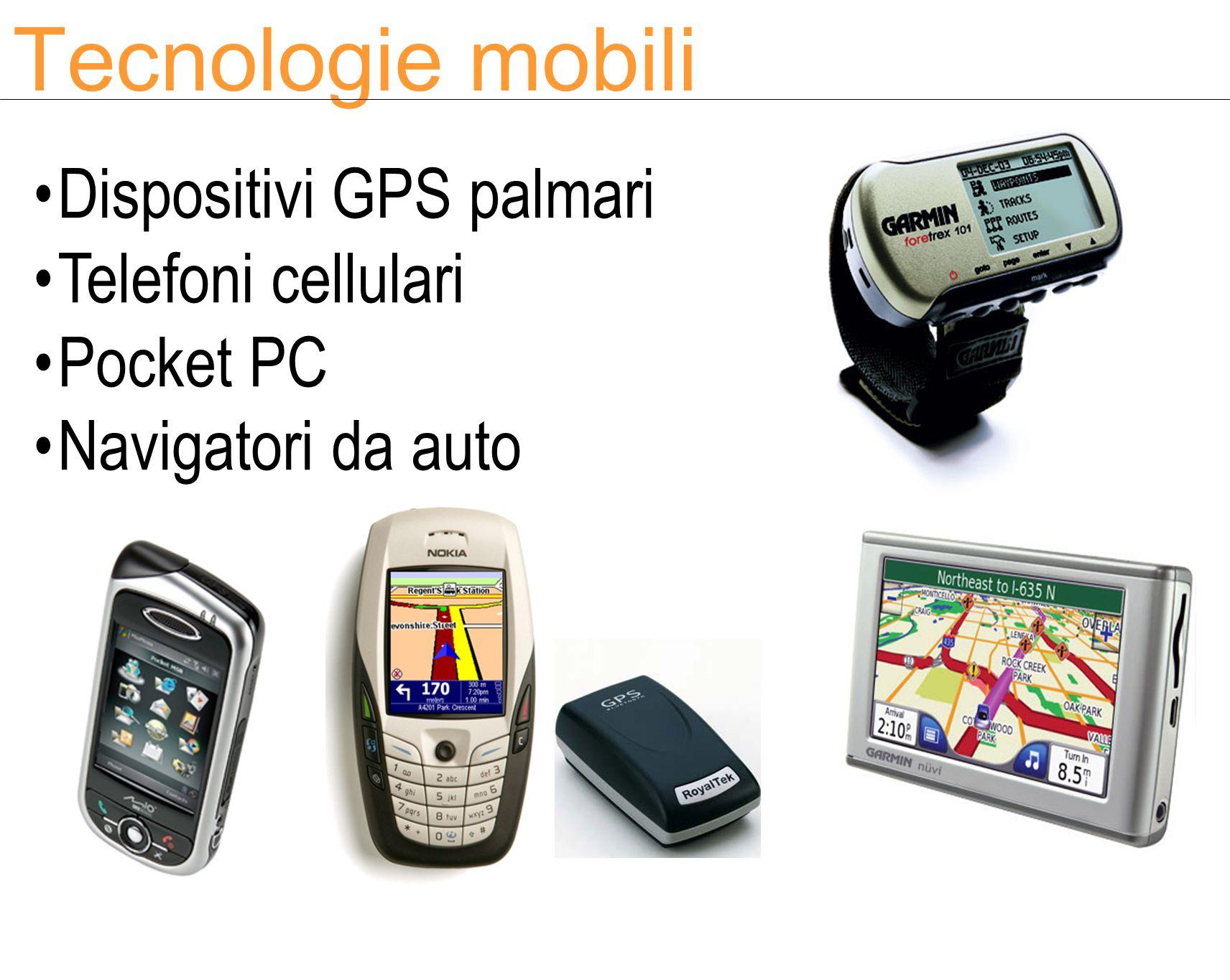 Tecnologie mobili Dispositivi GPS palmari Telefoni cellulari Pocket PC Navigatori da auto