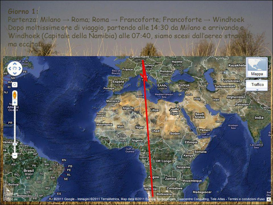 Giorno 1: Partenza: Milano Roma; Roma Francoforte; Francoforte Windhoek Dopo moltissime ore di viaggio, partendo alle 14:30 da Milano e arrivando a Wi