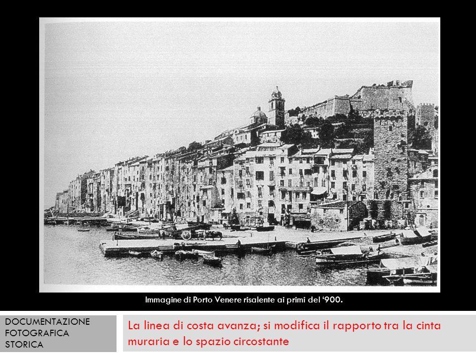 La linea di costa avanza; si modifica il rapporto tra la cinta muraria e lo spazio circostante Immagine di Porto Venere risalente ai primi del 900. DO