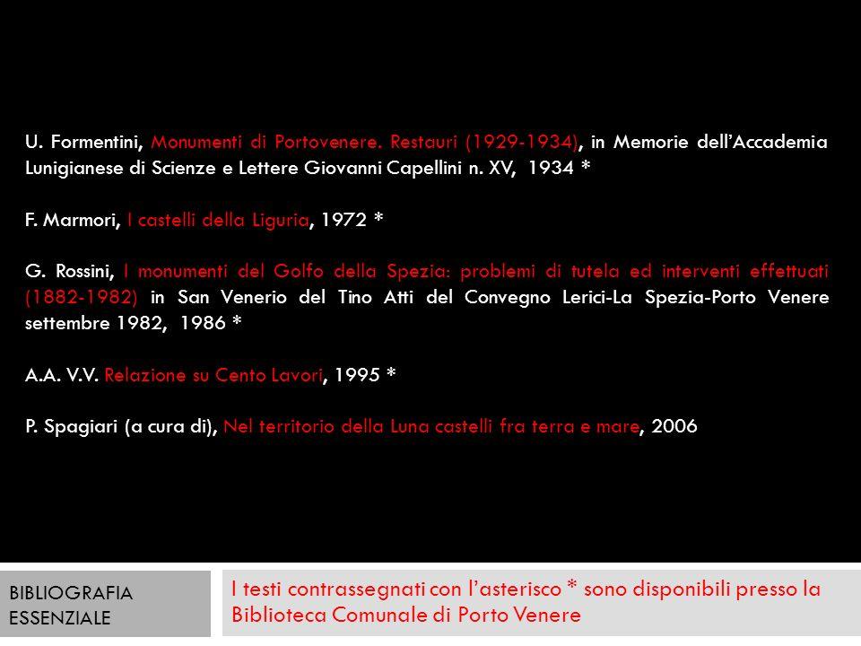 I testi contrassegnati con lasterisco * sono disponibili presso la Biblioteca Comunale di Porto Venere BIBLIOGRAFIA ESSENZIALE U. Formentini, Monument