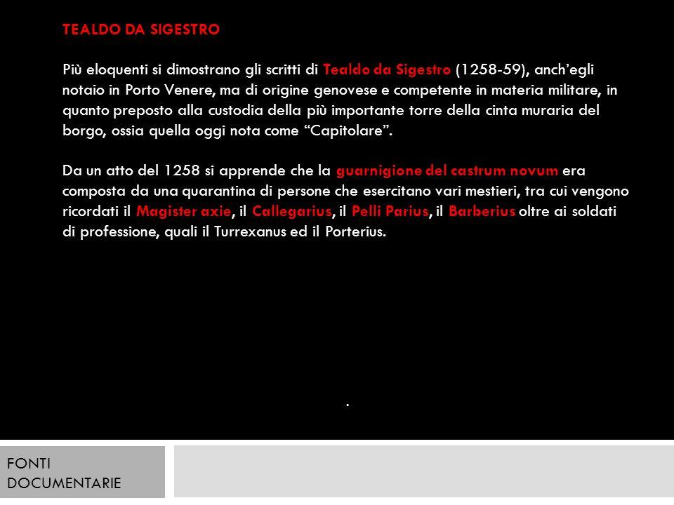 . FONTI DOCUMENTARIE TEALDO DA SIGESTRO Più eloquenti si dimostrano gli scritti di Tealdo da Sigestro (1258-59), anchegli notaio in Porto Venere, ma d