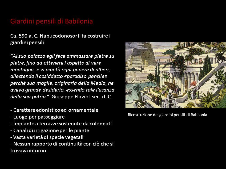 Giardini pensili di Babilonia Ca. 590 a. C. Nabucodonosor II fa costruire i giardini pensili