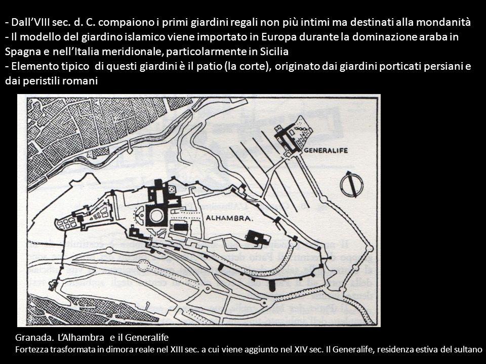 - DallVIII sec. d. C. compaiono i primi giardini regali non più intimi ma destinati alla mondanità - Il modello del giardino islamico viene importato