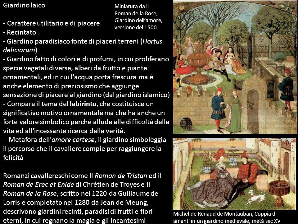 Giardino laico - Carattere utilitario e di piacere - Recintato - Giardino paradisiaco fonte di piaceri terreni (Hortus deliciarum) - Giardino fatto di