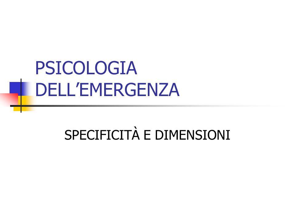 PSICOLOGIA DELLEMERGENZA SPECIFICITÀ E DIMENSIONI