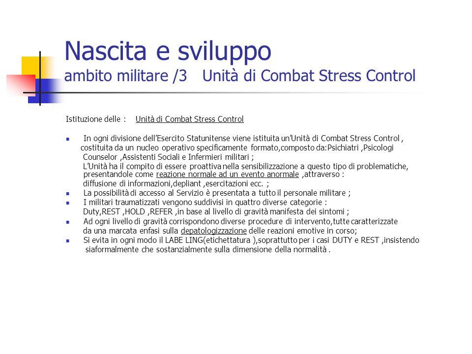 Nascita e sviluppo ambito militare /3 Unità di Combat Stress Control Istituzione delle : Unità di Combat Stress Control In ogni divisione dellEsercito