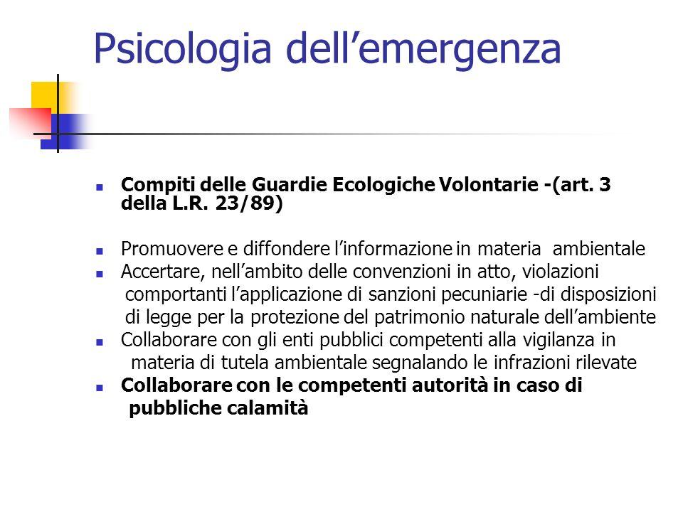 Psicologia dellemergenza Compiti delle Guardie Ecologiche Volontarie -(art. 3 della L.R. 23/89) Promuovere e diffondere linformazione in materia ambie