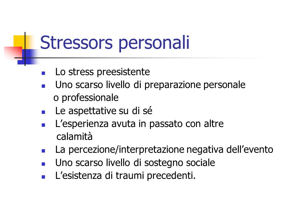 Stressors personali Lo stress preesistente Uno scarso livello di preparazione personale o professionale Le aspettative su di sé Lesperienza avuta in p
