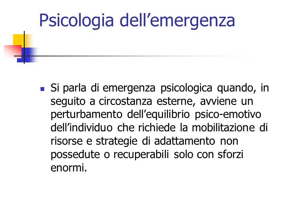 Psicologia dellemergenza Si parla di emergenza psicologica quando, in seguito a circostanza esterne, avviene un perturbamento dellequilibrio psico-emo