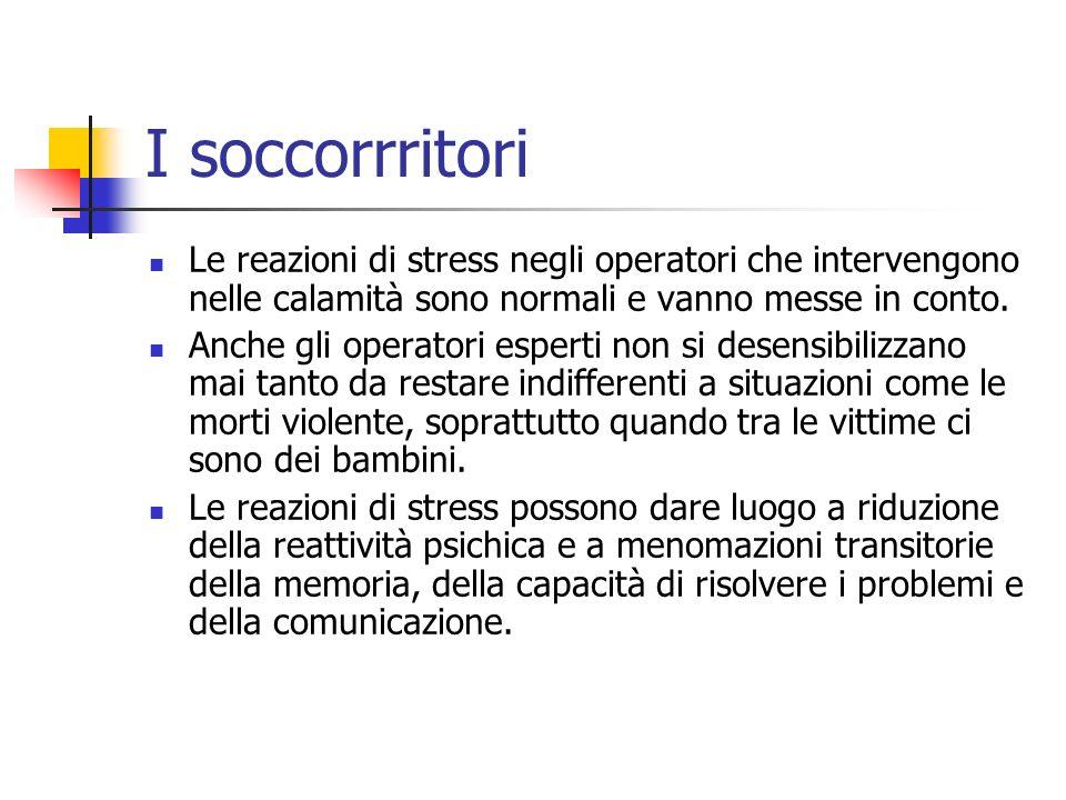 I soccorrritori Le reazioni di stress negli operatori che intervengono nelle calamità sono normali e vanno messe in conto. Anche gli operatori esperti