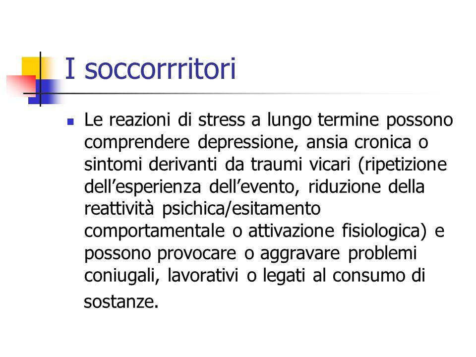 I soccorrritori Le reazioni di stress a lungo termine possono comprendere depressione, ansia cronica o sintomi derivanti da traumi vicari (ripetizione