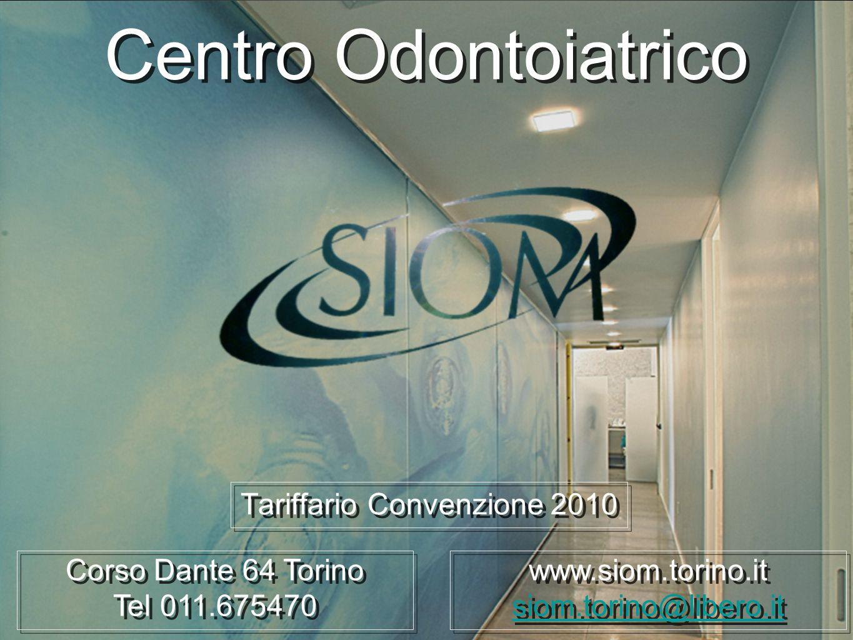 Centro Odontoiatrico Tariffario Convenzione 2010 Corso Dante 64 Torino Tel 011.675470 Corso Dante 64 Torino Tel 011.675470 www.siom.torino.it siom.tor