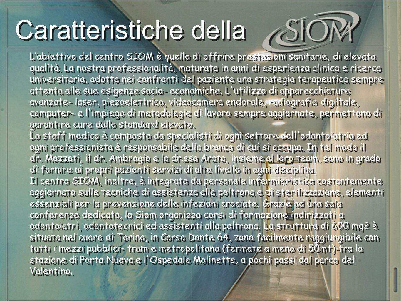 Caratteristiche della Lobiettivo del centro SIOM è quello di offrire prestazioni sanitarie, di elevata qualità. La nostra professionalità, maturata in