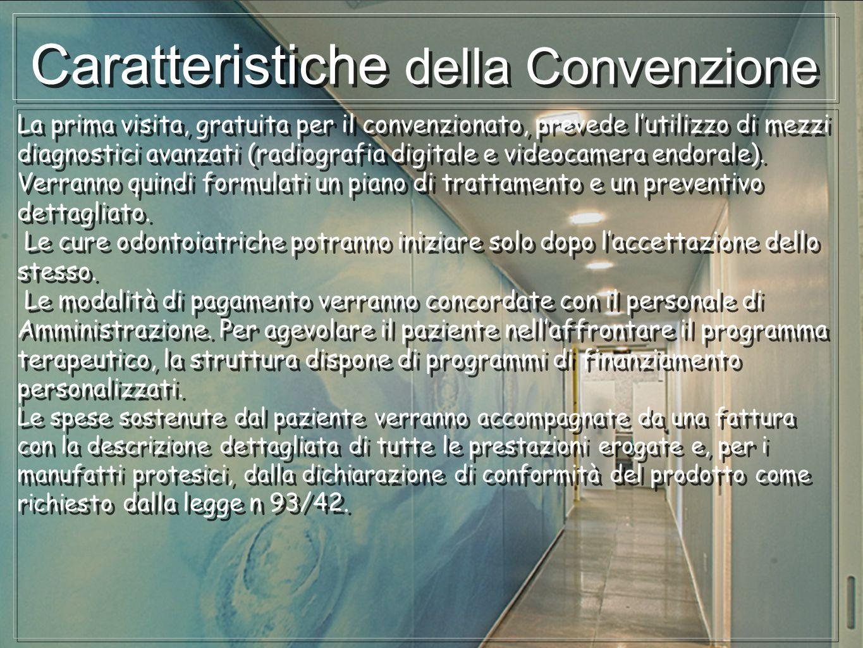 Caratteristiche della Convenzione La prima visita, gratuita per il convenzionato, prevede lutilizzo di mezzi diagnostici avanzati (radiografia digital