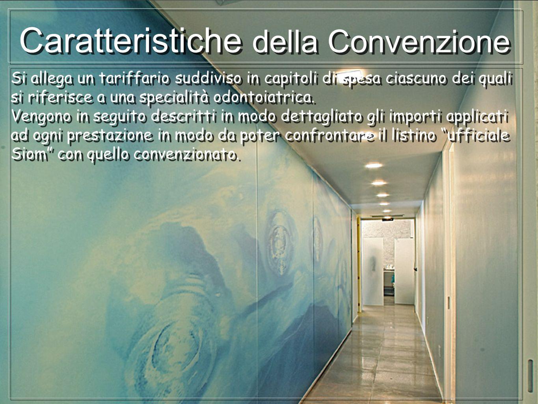 Caratteristiche della Convenzione Si allega un tariffario suddiviso in capitoli di spesa ciascuno dei quali si riferisce a una specialità odontoiatric