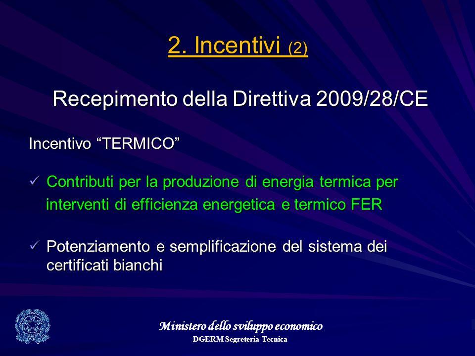 Ministero dello sviluppo economico DGERM Segreteria Tecnica 2. Incentivi (2) Recepimento della Direttiva 2009/28/CE Recepimento della Direttiva 2009/2