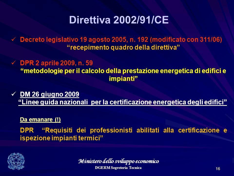 Ministero dello sviluppo economico DGERM Segreteria Tecnica 16 Direttiva 2002/91/CE Decreto legislativo 19 agosto 2005, n. 192 (modificato con 311/06)