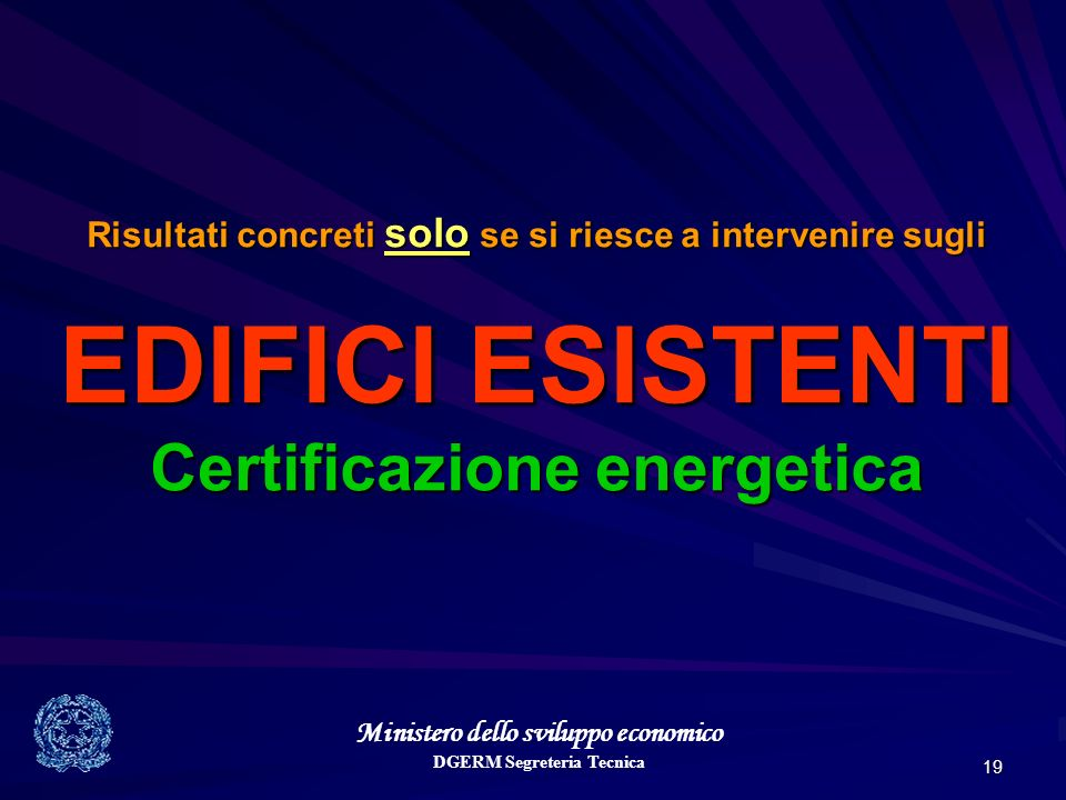Ministero dello sviluppo economico DGERM Segreteria Tecnica 19 Risultati concreti solo se si riesce a intervenire sugli EDIFICI ESISTENTI Certificazione energetica