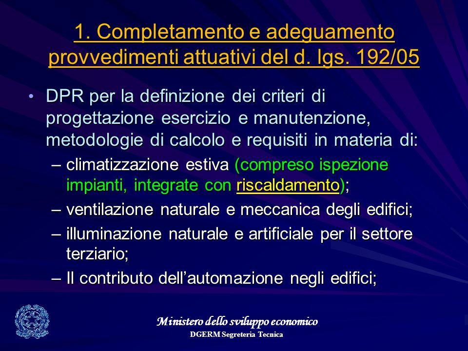Ministero dello sviluppo economico DGERM Segreteria Tecnica 1. Completamento e adeguamento provvedimenti attuativi del d. lgs. 192/05 DPR per la defin