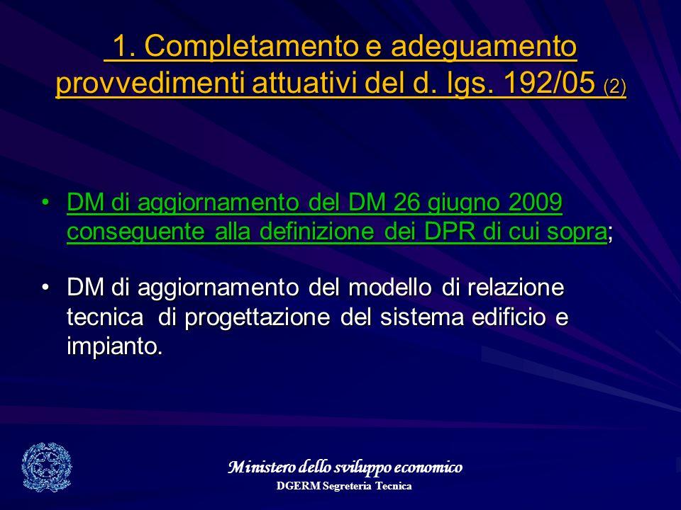 Ministero dello sviluppo economico DGERM Segreteria Tecnica 1. Completamento e adeguamento provvedimenti attuativi del d. lgs. 192/05 (2) 1. Completam