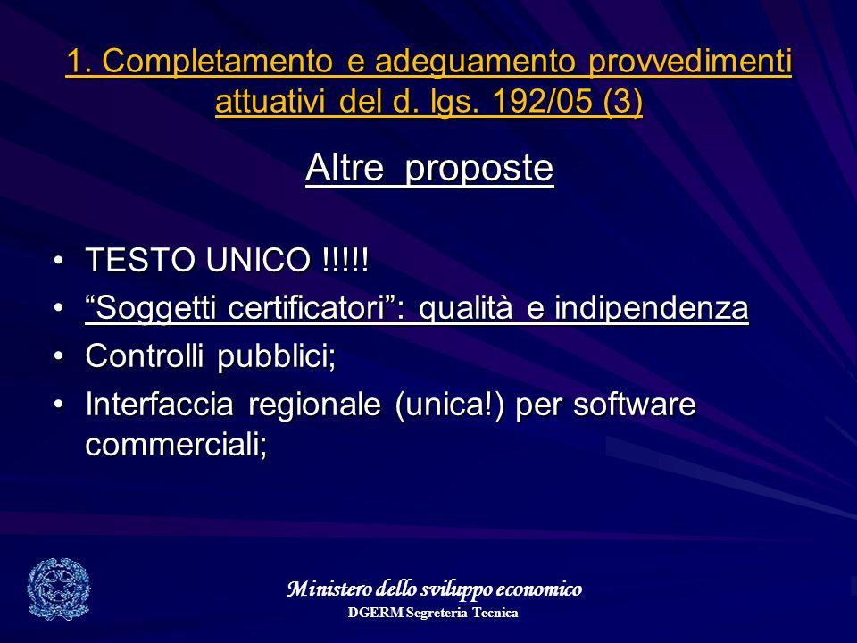 Ministero dello sviluppo economico DGERM Segreteria Tecnica 1. Completamento e adeguamento provvedimenti attuativi del d. lgs. 192/05 (3) Altre propos