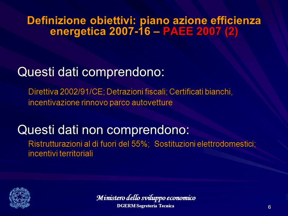 Ministero dello sviluppo economico DGERM Segreteria Tecnica 6 Definizione obiettivi: piano azione efficienza energetica 2007-16 – PAEE 2007 (2) Questi
